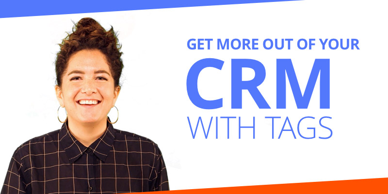 Get More Out Of Your CRM With Tags